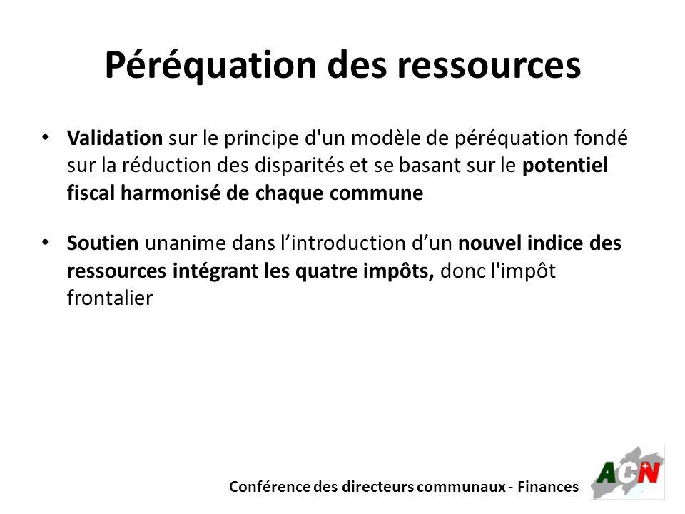 Conférence des directeurs communaux - Finances Péréquation des ressources (2) Nécessité de disposer de plus dinformation et d approfondir les analyses, dans le cadre de travaux complémentaires, pour ce qui est : – du taux (unique) de réduction des écarts (proposé à 33% à ce stade du processus) – le principe d un mécanisme de redistribution progressive des ressources (plutôt défavorable à ce stade du processus) – la question du maintien de l effort péréquatif