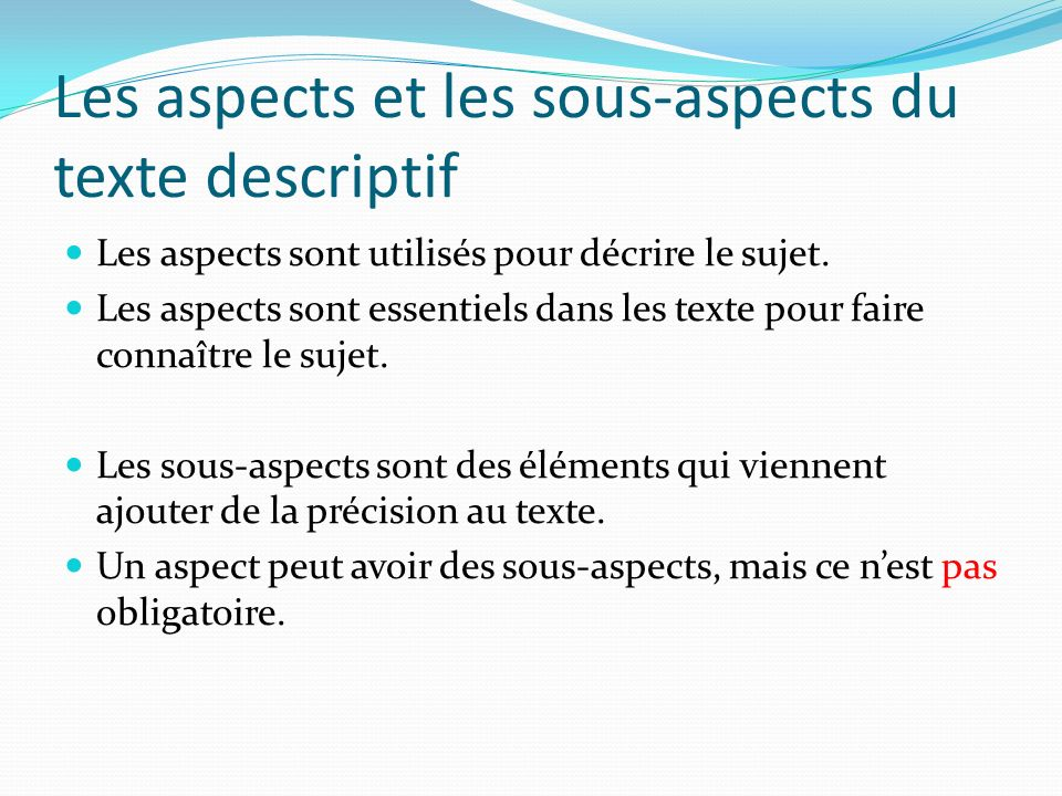 Les aspects et les sous-aspects du texte descriptif Les aspects sont utilisés pour décrire le sujet.
