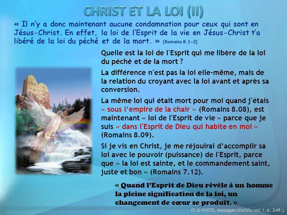 « Il ny a donc maintenant aucune condamnation pour ceux qui sont en Jésus-Christ. En effet, la loi de lEsprit de la vie en Jésus-Christ ta libéré de l