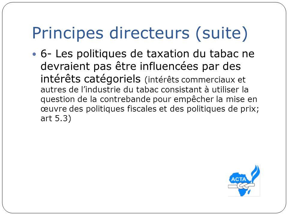 Principes directeurs (suite Les niveaux de taxation devraient être ajustés pour refléter non seulement linflation, mais aussi la croissance du revenu des ménages – « de façon à rendre les produits du tabac moins abordables au fil du temps ».