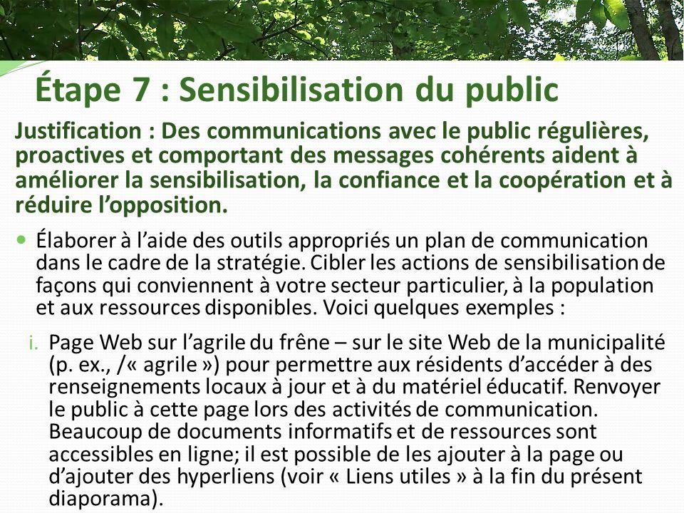 Étape 7 : Sensibilisation du public Justification : Des communications avec le public régulières, proactives et comportant des messages cohérents aident à améliorer la sensibilisation, la confiance et la coopération et à réduire lopposition.
