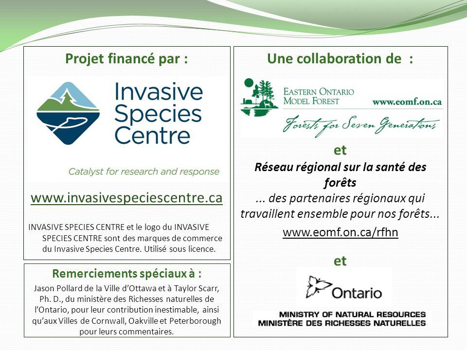 Projet financé par : www.invasivespeciescentre.ca INVASIVE SPECIES CENTRE et le logo du INVASIVE SPECIES CENTRE sont des marques de commerce du Invasi