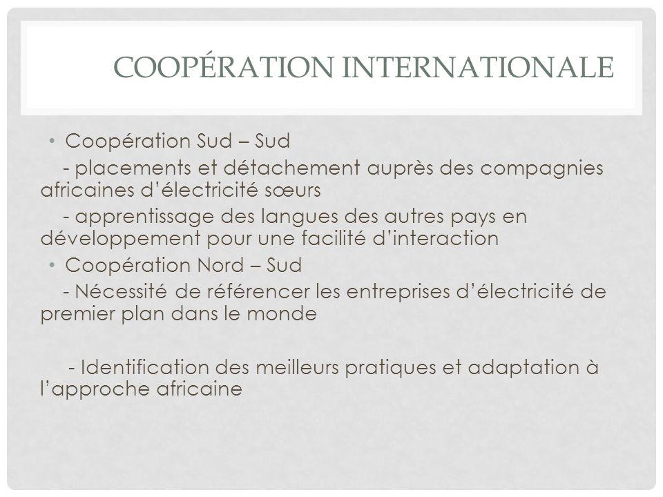 COOPÉRATION INTERNATIONALE Coopération Sud – Sud - placements et détachement auprès des compagnies africaines délectricité sœurs - apprentissage des l
