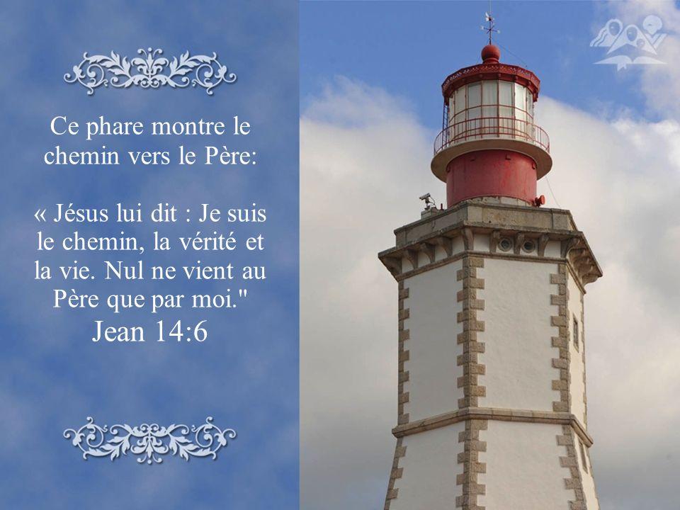 Ce phare montre le chemin vers le Père: « Jésus lui dit : Je suis le chemin, la vérité et la vie. Nul ne vient au Père que par moi.