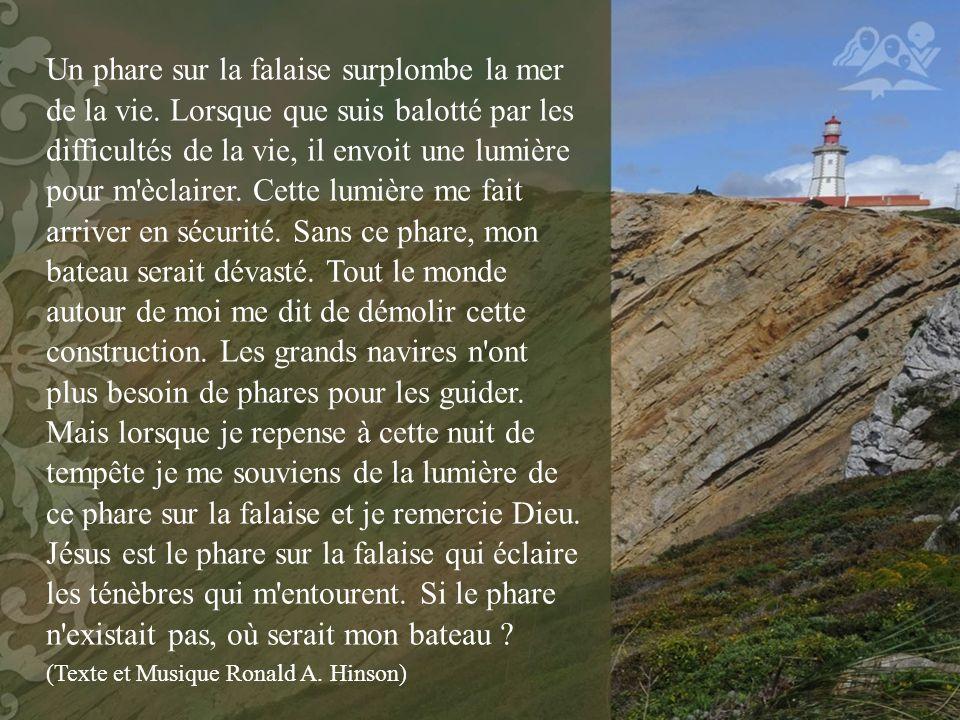 Un phare sur la falaise surplombe la mer de la vie. Lorsque que suis balotté par les difficultés de la vie, il envoit une lumière pour m'èclairer. Cet