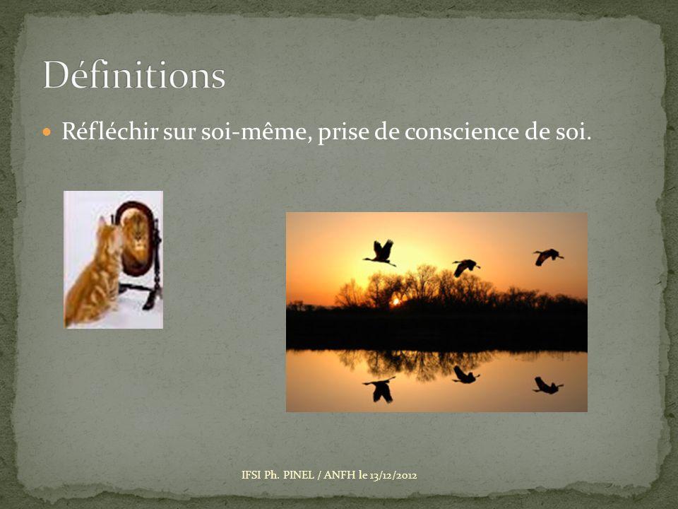 Réfléchir sur soi-même, prise de conscience de soi. IFSI Ph. PINEL / ANFH le 13/12/2012