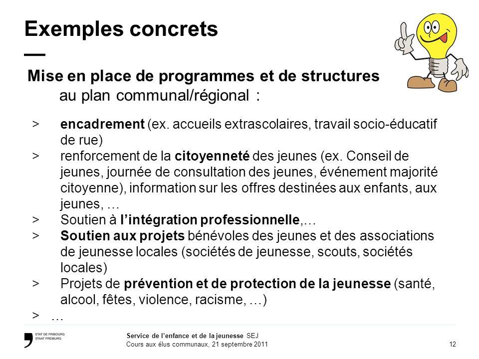 12 Service de lenfance et de la jeunesse SEJ Cours aux élus communaux, 21 septembre 2011 Exemples concrets Mise en place de programmes et de structures au plan communal/régional : >encadrement (ex.