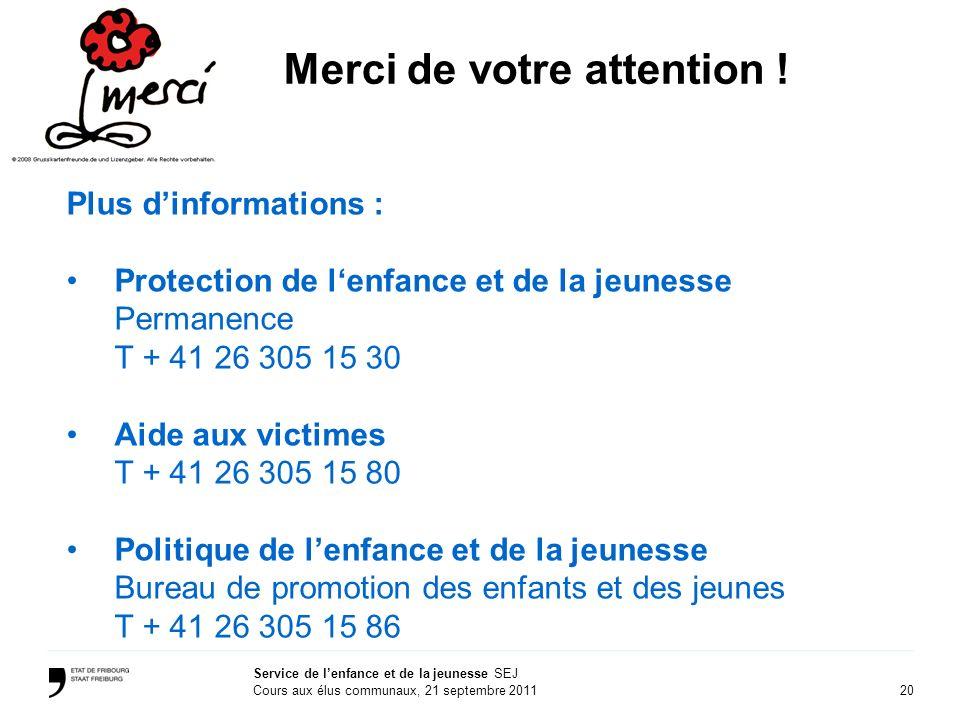 20 Service de lenfance et de la jeunesse SEJ Cours aux élus communaux, 21 septembre 2011 Merci de votre attention .
