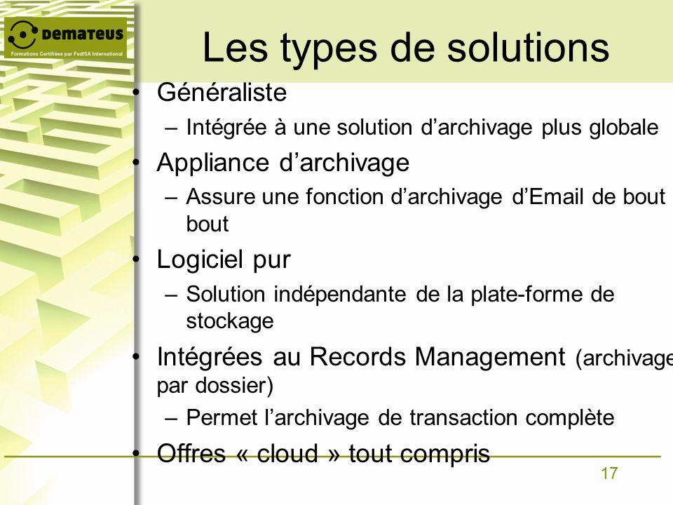 17 Les types de solutions Généraliste –Intégrée à une solution darchivage plus globale Appliance darchivage –Assure une fonction darchivage dEmail de