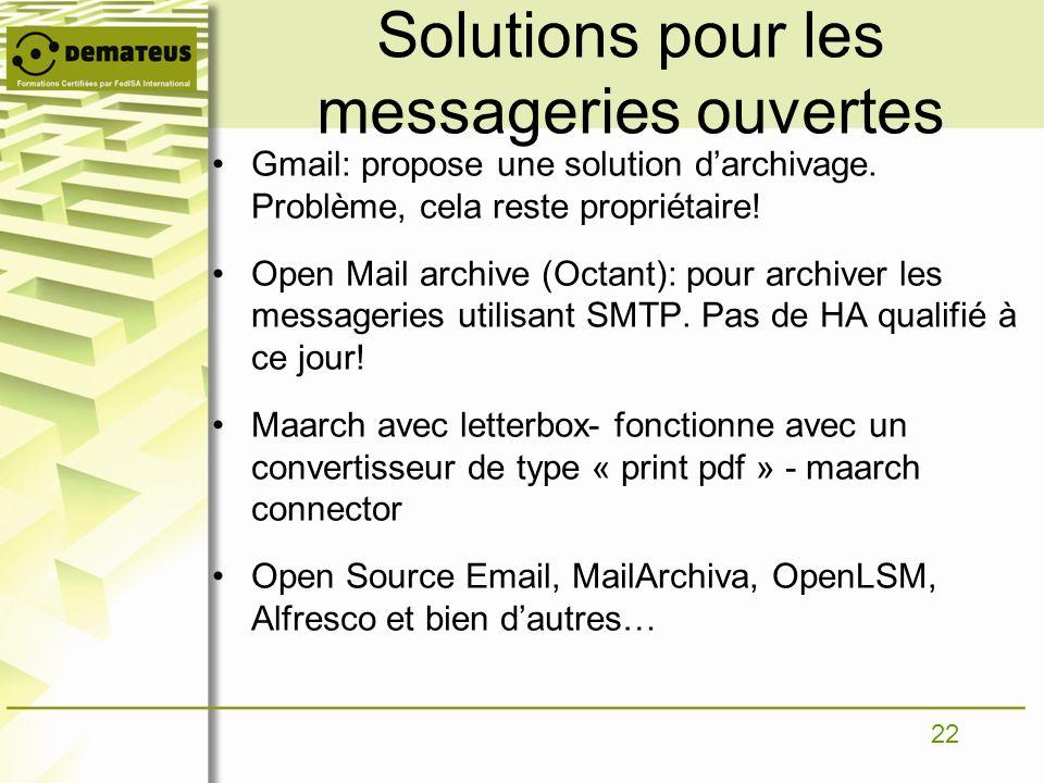 22 Solutions pour les messageries ouvertes Gmail: propose une solution darchivage. Problème, cela reste propriétaire! Open Mail archive (Octant): pour