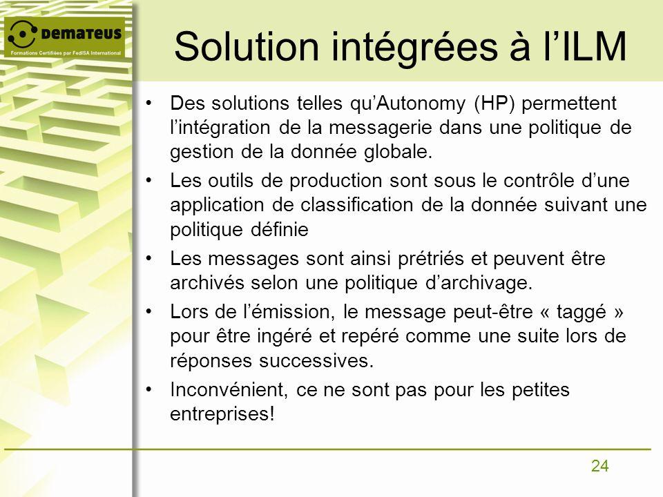 24 Solution intégrées à lILM Des solutions telles quAutonomy (HP) permettent lintégration de la messagerie dans une politique de gestion de la donnée