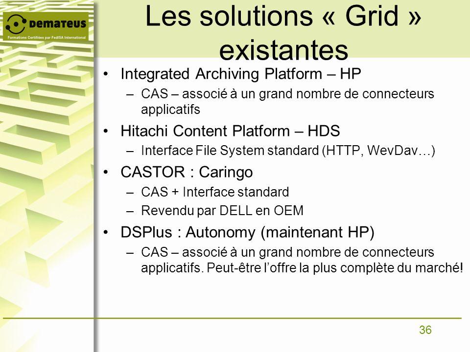 36 Les solutions « Grid » existantes Integrated Archiving Platform – HP –CAS – associé à un grand nombre de connecteurs applicatifs Hitachi Content Pl