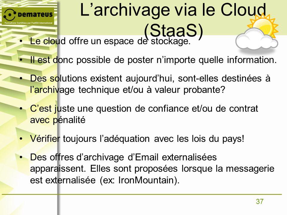 37 Larchivage via le Cloud (StaaS) Le cloud offre un espace de stockage. Il est donc possible de poster nimporte quelle information. Des solutions exi