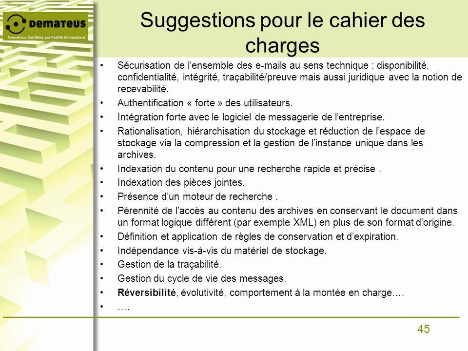 45 Suggestions pour le cahier des charges Sécurisation de lensemble des e-mails au sens technique : disponibilité, confidentialité, intégrité, traçabi