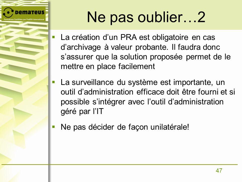 47 Ne pas oublier…2 La création dun PRA est obligatoire en cas darchivage à valeur probante. Il faudra donc sassurer que la solution proposée permet d