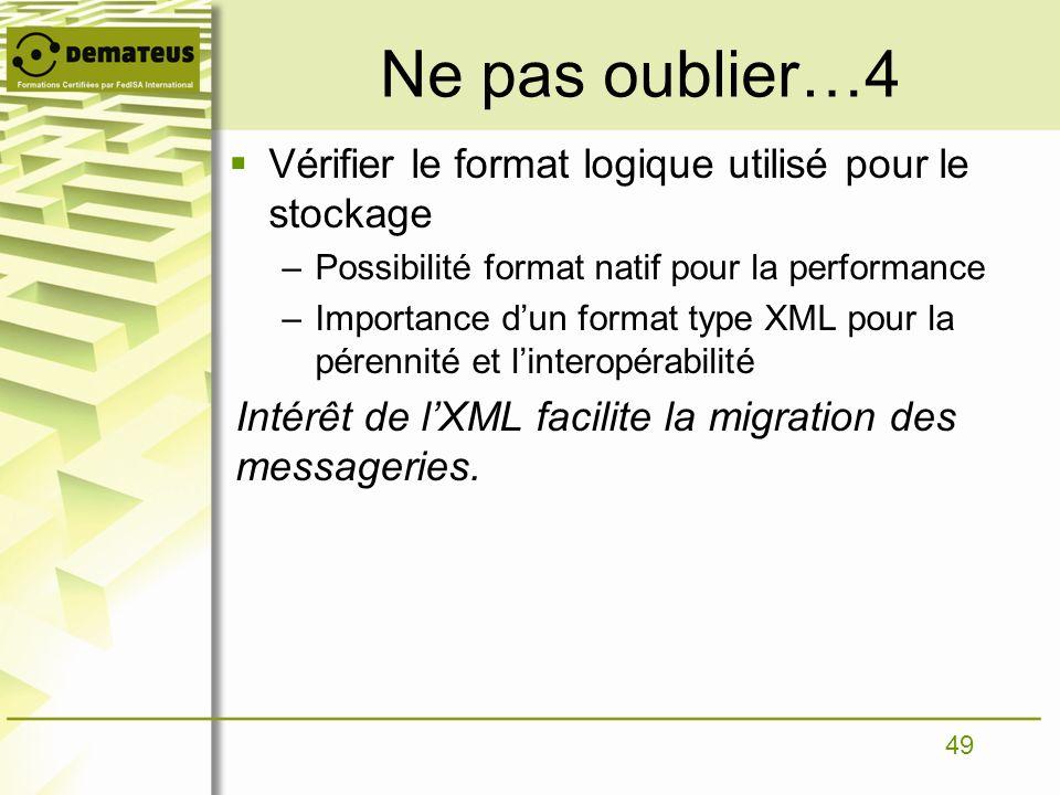 49 Ne pas oublier…4 Vérifier le format logique utilisé pour le stockage –Possibilité format natif pour la performance –Importance dun format type XML