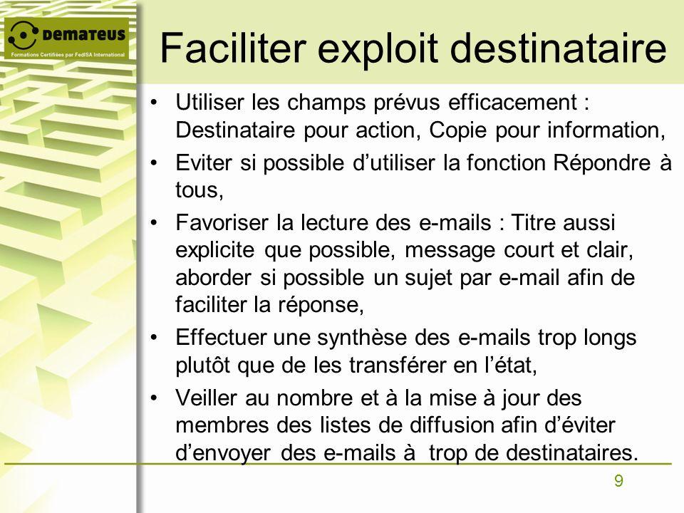 9 Faciliter exploit destinataire Utiliser les champs prévus efficacement : Destinataire pour action, Copie pour information, Eviter si possible dutili