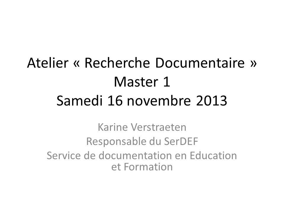 Atelier « Recherche Documentaire » Master 1 Samedi 16 novembre 2013 Karine Verstraeten Responsable du SerDEF Service de documentation en Education et