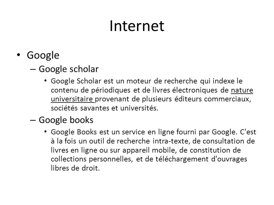 Internet Google – Google scholar Google Scholar est un moteur de recherche qui indexe le contenu de périodiques et de livres électroniques de nature u