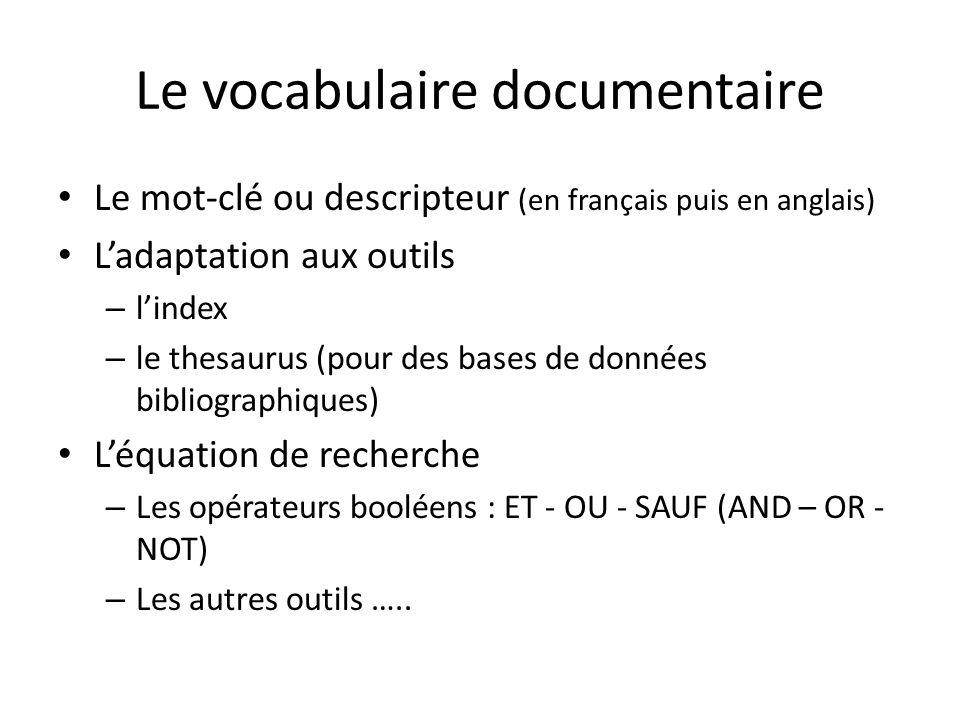 Le vocabulaire documentaire Le mot-clé ou descripteur (en français puis en anglais) Ladaptation aux outils – lindex – le thesaurus (pour des bases de