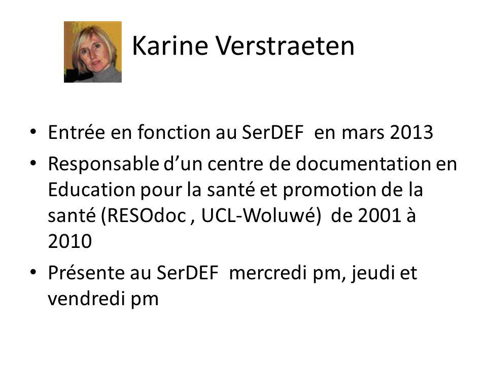 Karine Verstraeten Entrée en fonction au SerDEF en mars 2013 Responsable dun centre de documentation en Education pour la santé et promotion de la san
