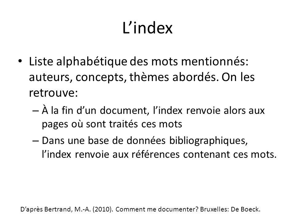 Lindex Liste alphabétique des mots mentionnés: auteurs, concepts, thèmes abordés. On les retrouve: – À la fin dun document, lindex renvoie alors aux p