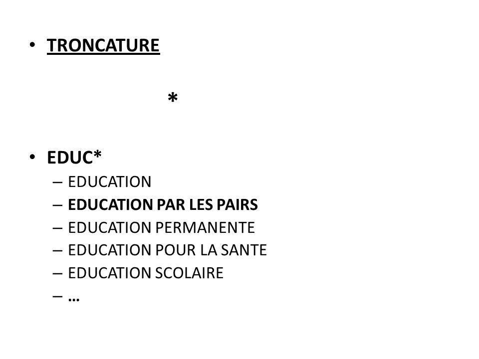 TRONCATURE * EDUC* – EDUCATION – EDUCATION PAR LES PAIRS – EDUCATION PERMANENTE – EDUCATION POUR LA SANTE – EDUCATION SCOLAIRE – …