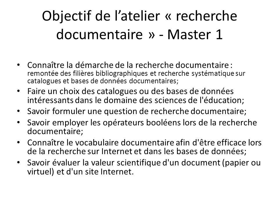 Objectif de latelier « recherche documentaire » - Master 1 Connaître la démarche de la recherche documentaire : remontée des filières bibliographiques