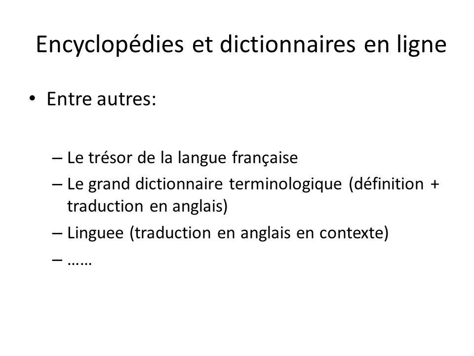 Encyclopédies et dictionnaires en ligne Entre autres: – Le trésor de la langue française – Le grand dictionnaire terminologique (définition + traducti