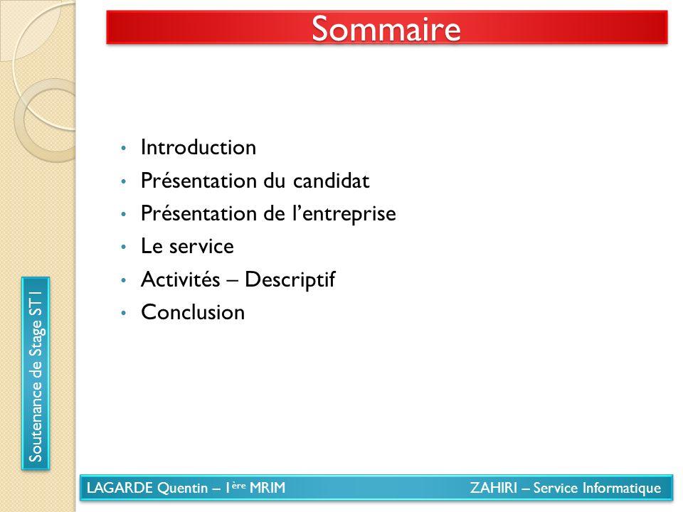 LAGARDE Quentin – 1 ère MRIM ZAHIRI – Service Informatique Soutenance de Stage ST1 SommaireSommaire Introduction Présentation du candidat Présentation