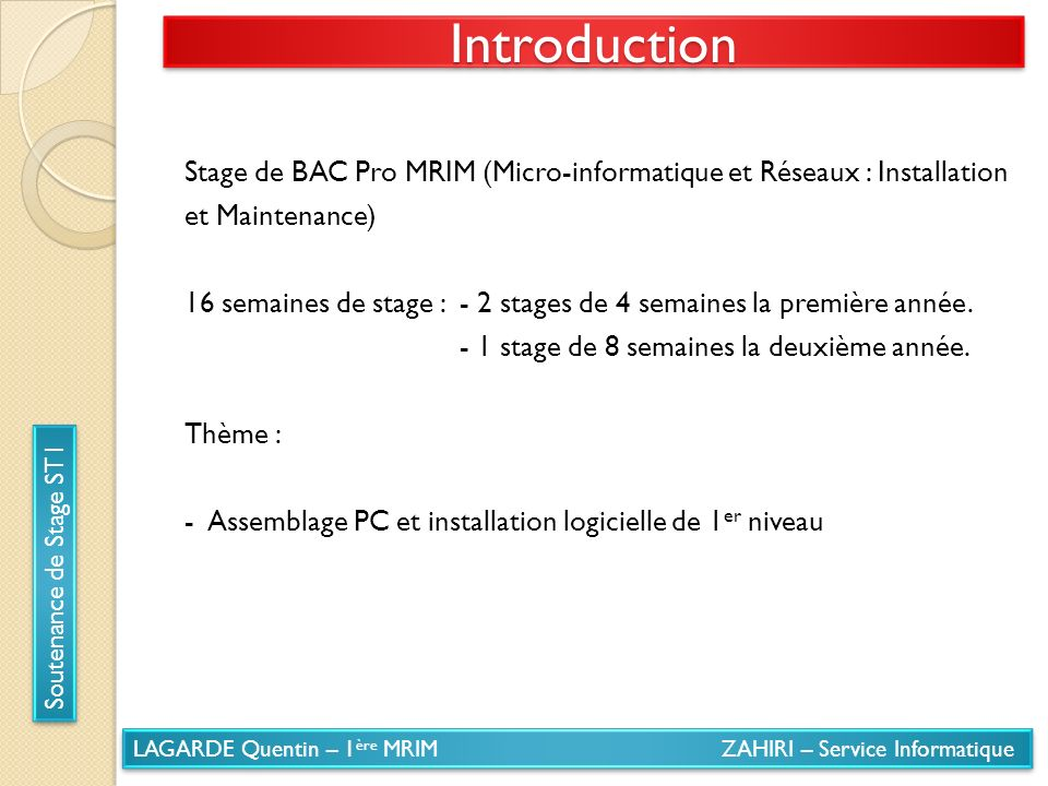 LAGARDE Quentin – 1 ère MRIM ZAHIRI – Service Informatique Soutenance de Stage ST1 IntroductionIntroduction Stage de BAC Pro MRIM (Micro-informatique