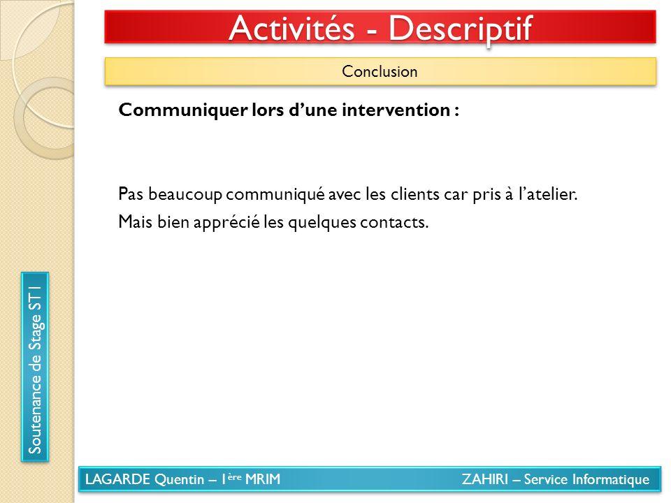 LAGARDE Quentin – 1 ère MRIM ZAHIRI – Service Informatique Soutenance de Stage ST1 Activités - Descriptif Conclusion Communiquer lors dune interventio