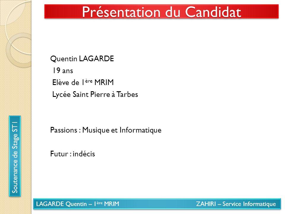 LAGARDE Quentin – 1 ère MRIM ZAHIRI – Service Informatique Soutenance de Stage ST1 Présentation du Candidat Quentin LAGARDE 19 ans Elève de 1 ère MRIM