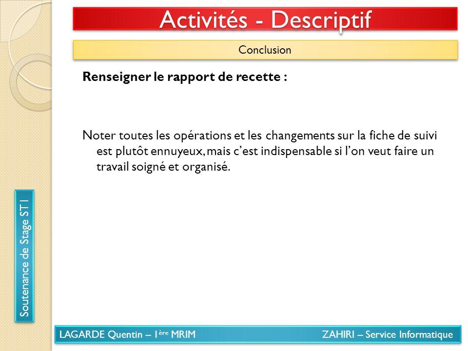 LAGARDE Quentin – 1 ère MRIM ZAHIRI – Service Informatique Soutenance de Stage ST1 Activités - Descriptif Conclusion Renseigner le rapport de recette