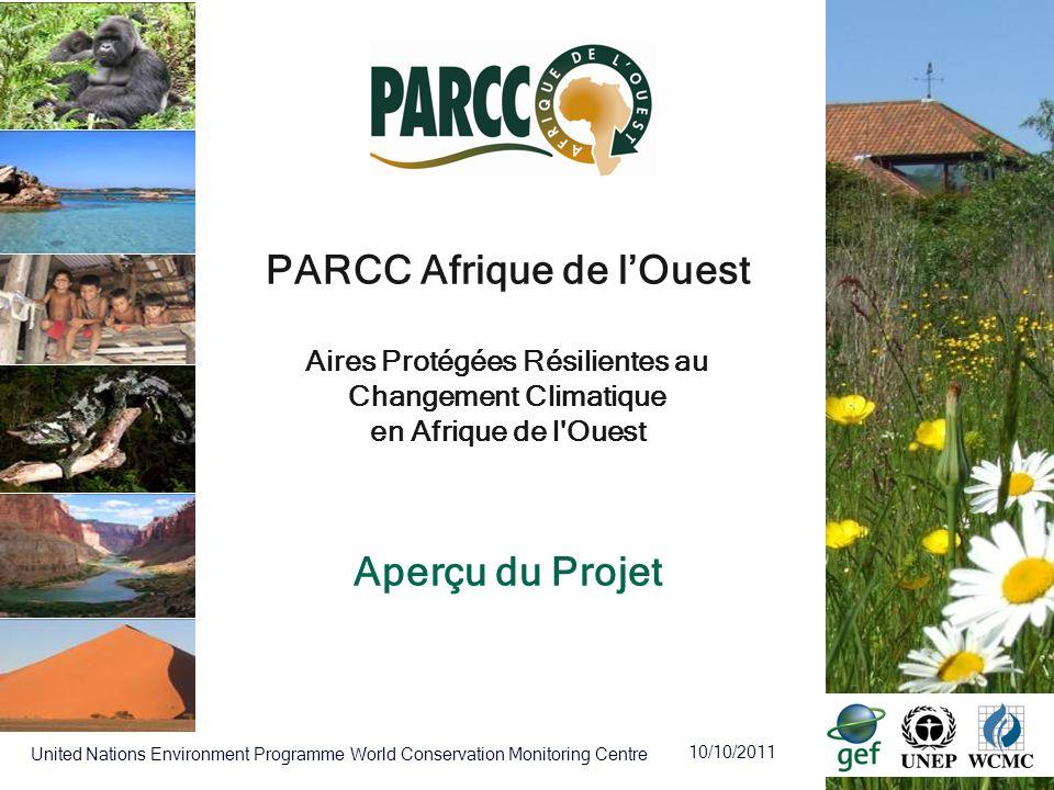 10/10/2011 United Nations Environment Programme World Conservation Monitoring Centre PARCC Afrique de lOuest Aires Protégées Résilientes au Changement
