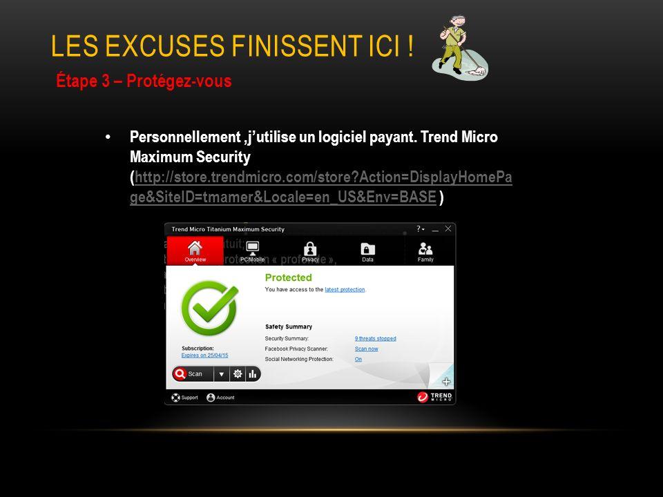 LES EXCUSES FINISSENT ICI .Étape 3 – Protégez-vous Personnellement,jutilise un logiciel payant.
