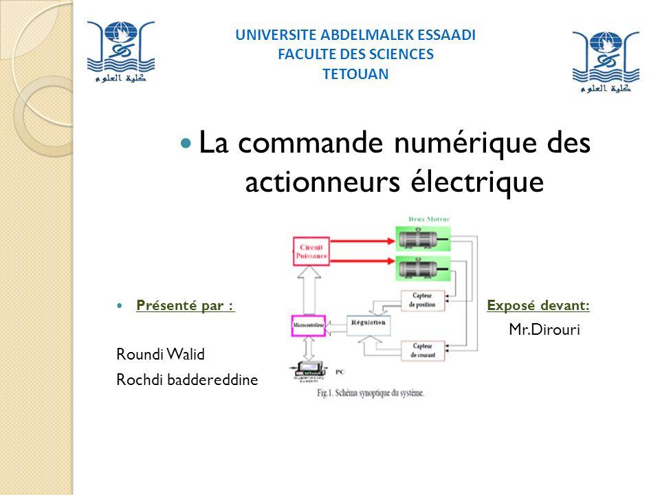 La commande numérique des actionneurs électrique Présenté par : Exposé devant: Mr.Dirouri Roundi Walid Rochdi baddereddine UNIVERSITE ABDELMALEK ESSAADI FACULTE DES SCIENCES TETOUAN