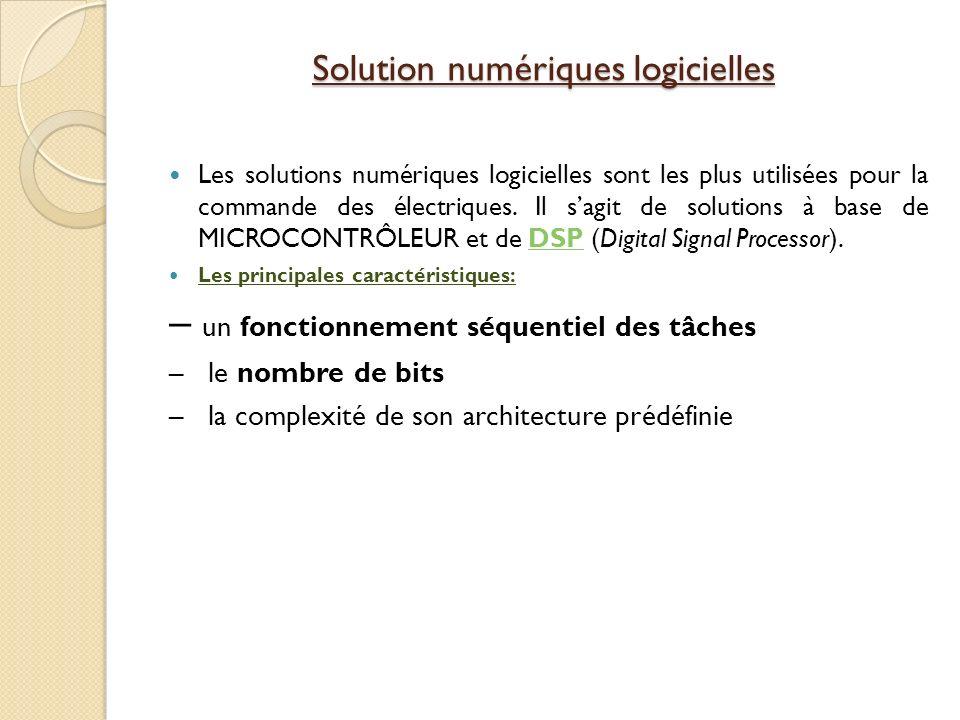 Solution numériques logicielles Les solutions numériques logicielles sont les plus utilisées pour la commande des électriques.
