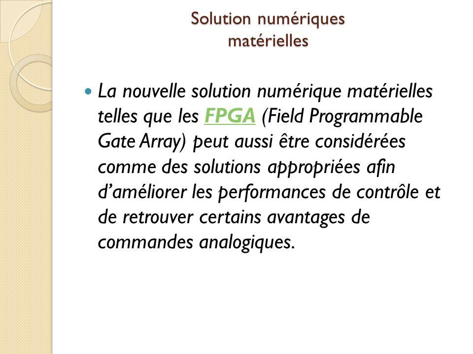 Solution numériques matérielles La nouvelle solution numérique matérielles telles que les FPGA (Field Programmable Gate Array) peut aussi être considérées comme des solutions appropriées afin daméliorer les performances de contrôle et de retrouver certains avantages de commandes analogiques.FPGA