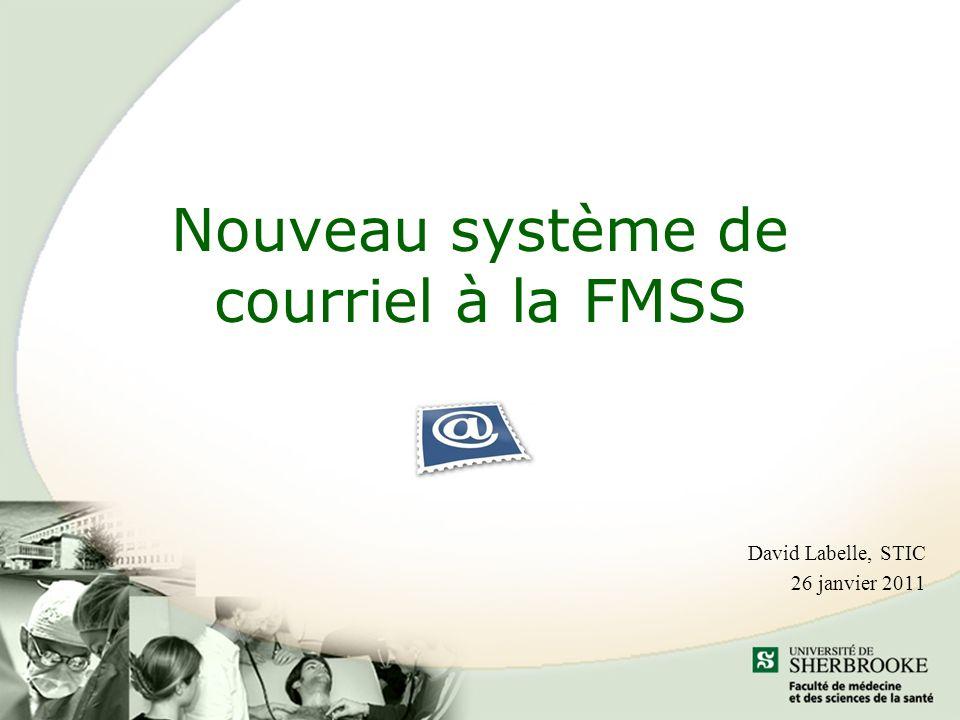 Nouveau système de courriel à la FMSS David Labelle, STIC 26 janvier 2011