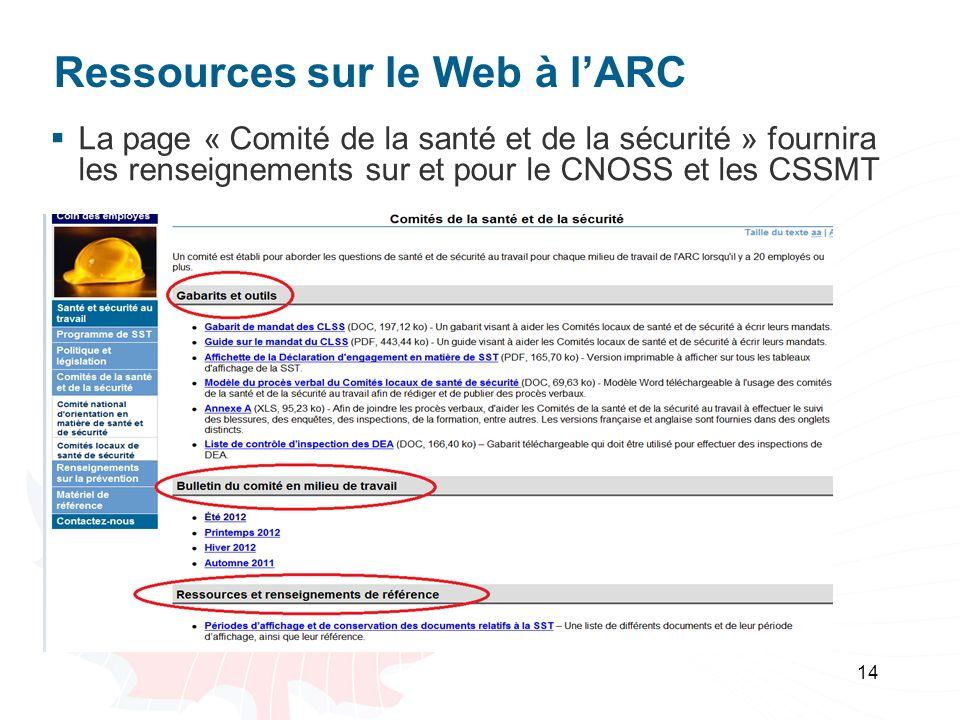 Ressources sur le Web à lARC La page « Comité de la santé et de la sécurité » fournira les renseignements sur et pour le CNOSS et les CSSMT 14