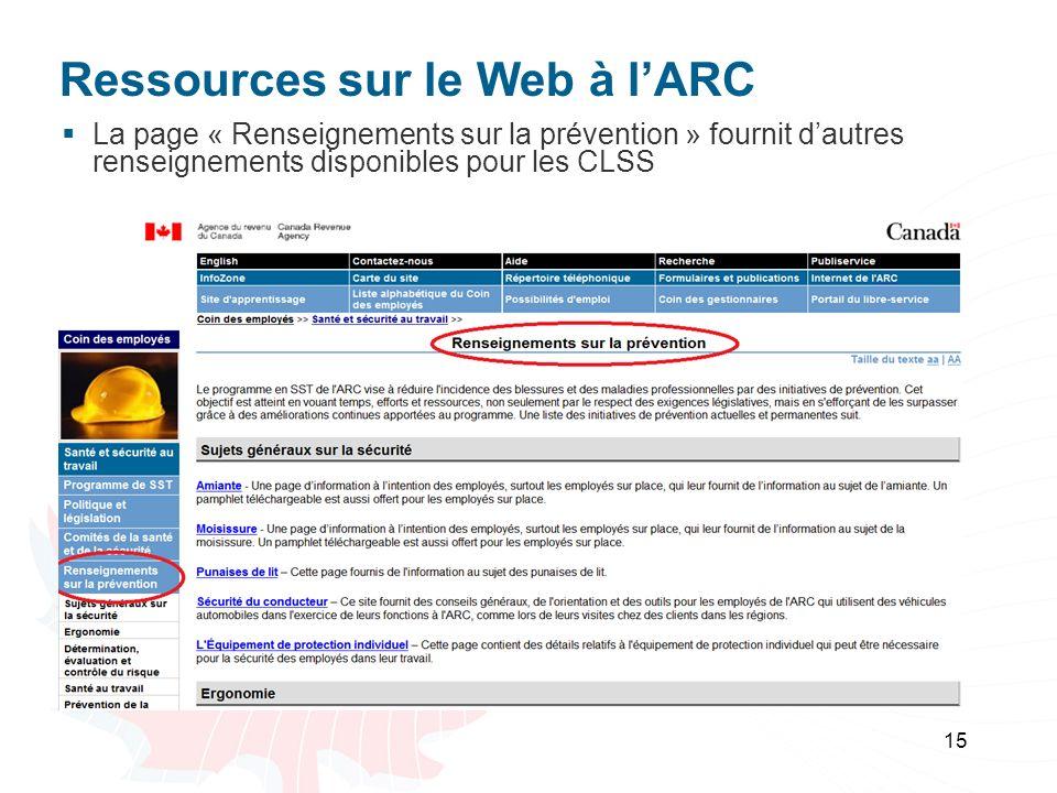 Ressources sur le Web à lARC La page « Renseignements sur la prévention » fournit dautres renseignements disponibles pour les CLSS 15