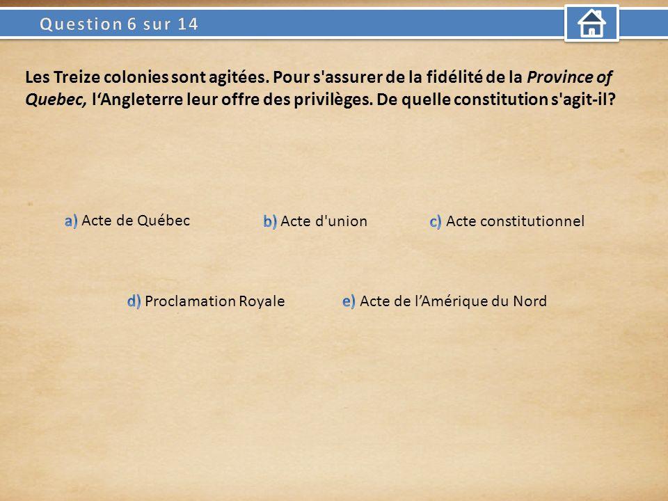 Les Treize colonies sont agitées. Pour s'assurer de la fidélité de la Province of Quebec, lAngleterre leur offre des privilèges. De quelle constitutio