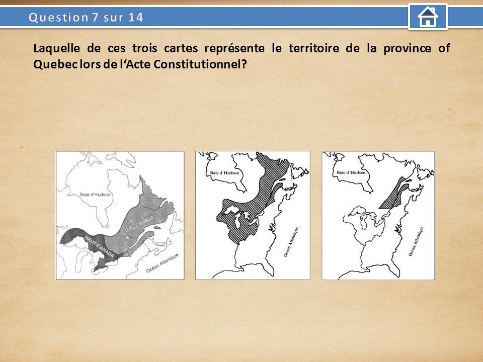 Laquelle de ces trois cartes représente le territoire de la province of Quebec lors de lActe Constitutionnel?