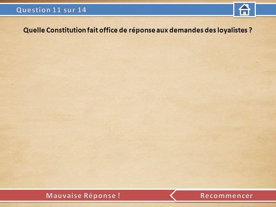 Quelle Constitution fait office de réponse aux demandes des loyalistes ?