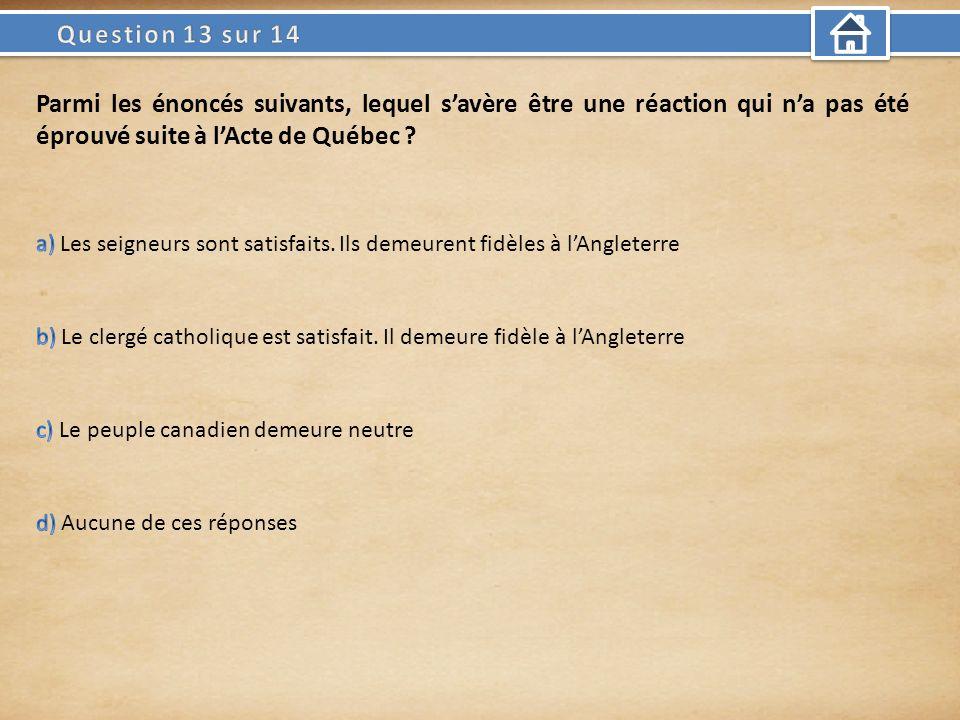 Parmi les énoncés suivants, lequel savère être une réaction qui na pas été éprouvé suite à lActe de Québec ?