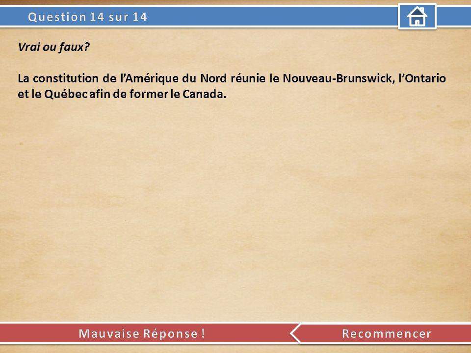 Vrai ou faux? La constitution de lAmérique du Nord réunie le Nouveau-Brunswick, lOntario et le Québec afin de former le Canada.
