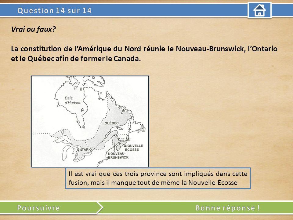 Il est vrai que ces trois province sont impliqués dans cette fusion, mais il manque tout de même la Nouvelle-Écosse Vrai ou faux? La constitution de l