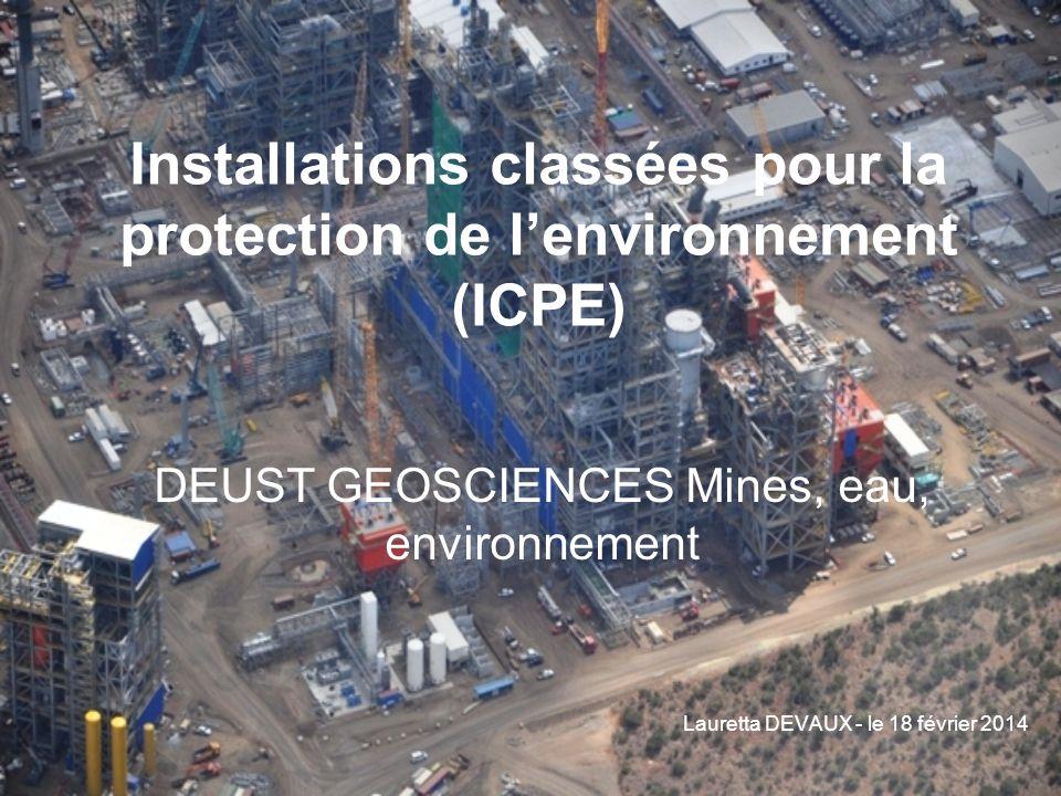 Installations classées pour la protection de lenvironnement (ICPE) DEUST GEOSCIENCES Mines, eau, environnement Lauretta DEVAUX - le 18 février 2014
