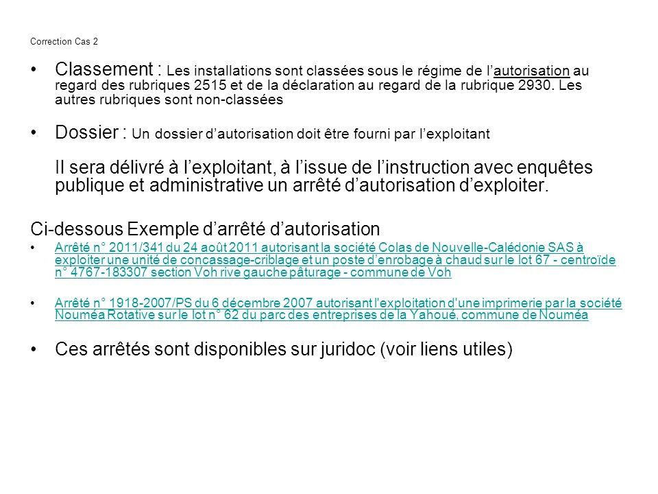 Correction Cas 2 Classement : Les installations sont classées sous le régime de lautorisation au regard des rubriques 2515 et de la déclaration au reg